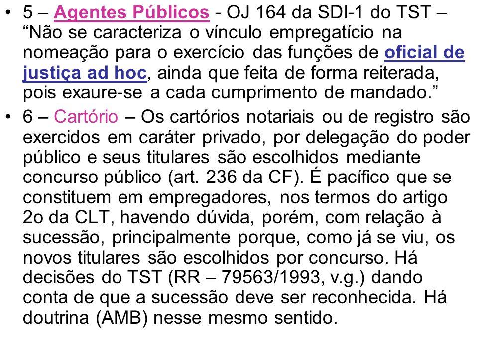 5 – Agentes Públicos - OJ 164 da SDI-1 do TST – Não se caracteriza o vínculo empregatício na nomeação para o exercício das funções de oficial de justi