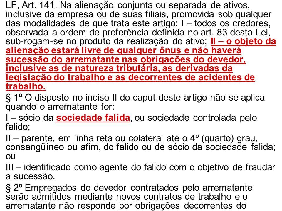 LF, Art. 141. Na alienação conjunta ou separada de ativos, inclusive da empresa ou de suas filiais, promovida sob qualquer das modalidades de que trat