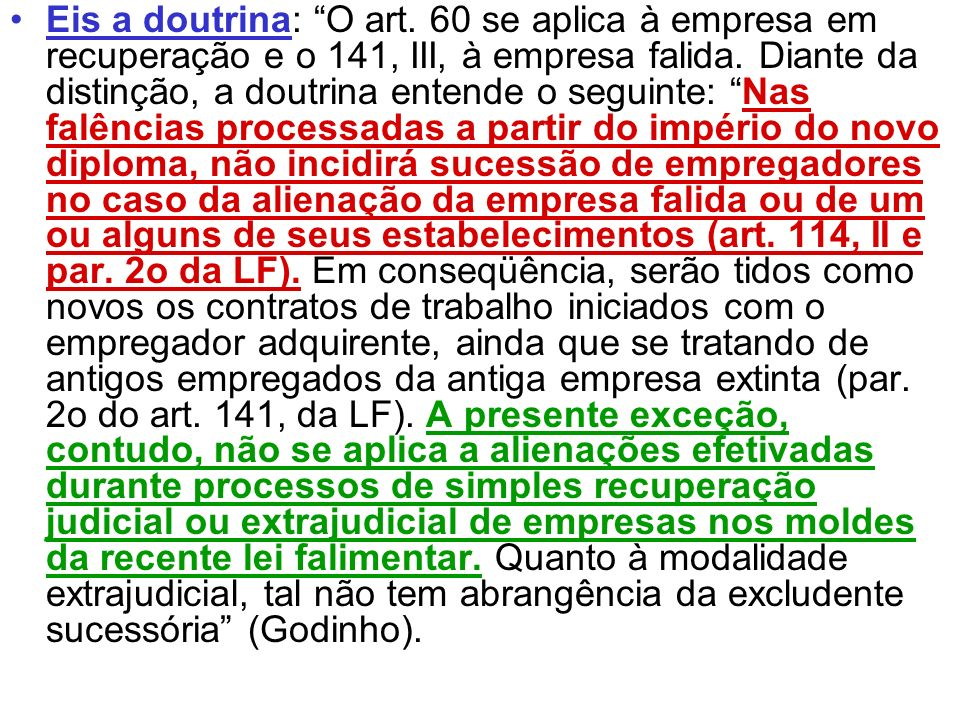 Eis a doutrina: O art. 60 se aplica à empresa em recuperação e o 141, III, à empresa falida. Diante da distinção, a doutrina entende o seguinte: Nas f