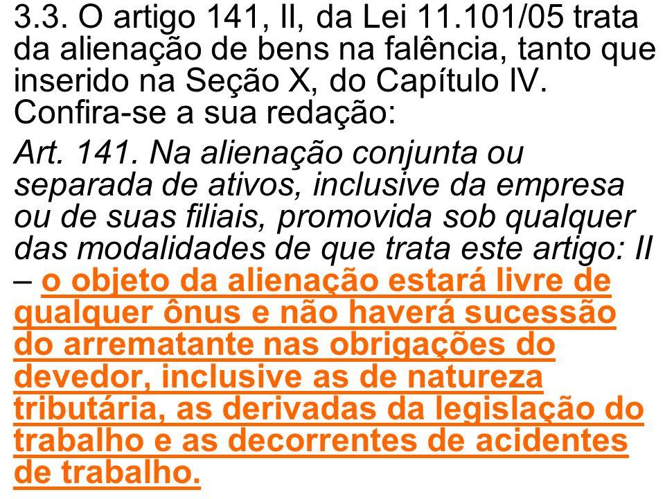 3.3. O artigo 141, II, da Lei 11.101/05 trata da alienação de bens na falência, tanto que inserido na Seção X, do Capítulo IV. Confira-se a sua redaçã