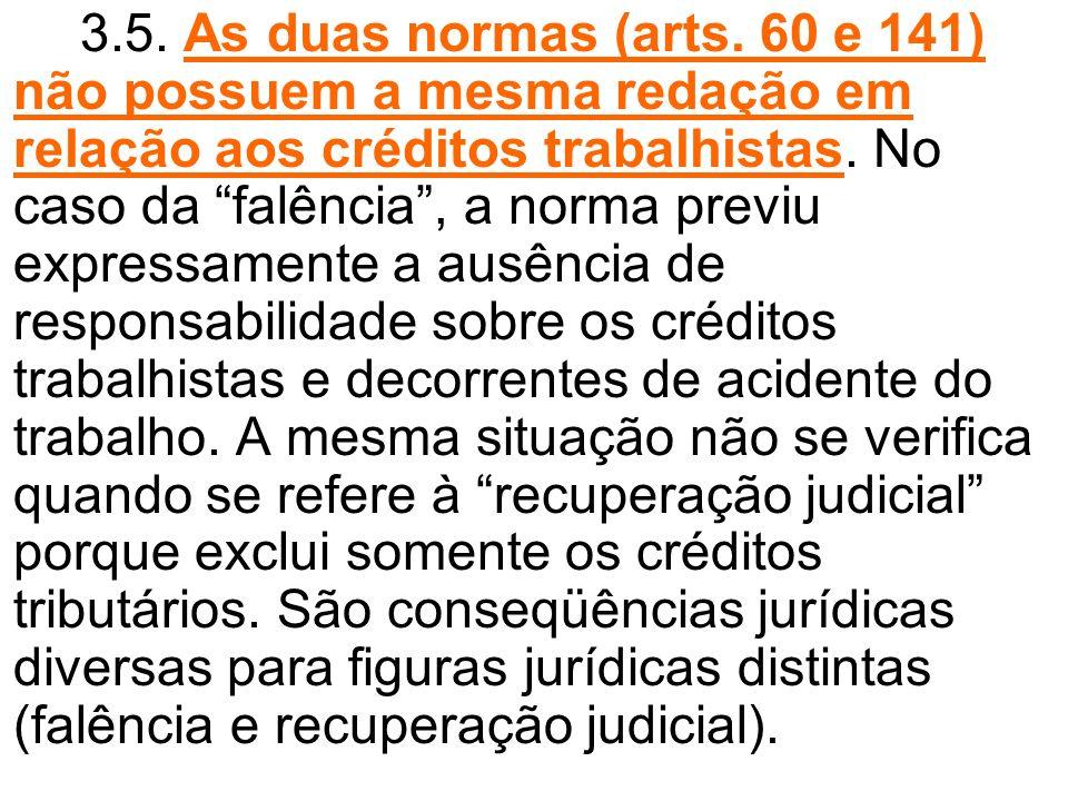 3.5. As duas normas (arts. 60 e 141) não possuem a mesma redação em relação aos créditos trabalhistas. No caso da falência, a norma previu expressamen