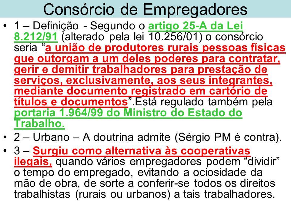Consórcio de Empregadores 1 – Definição - Segundo o artigo 25-A da Lei 8.212/91 (alterado pela lei 10.256/01) o consórcio seria a união de produtores