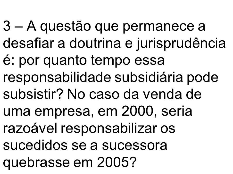 3 – A questão que permanece a desafiar a doutrina e jurisprudência é: por quanto tempo essa responsabilidade subsidiária pode subsistir? No caso da ve