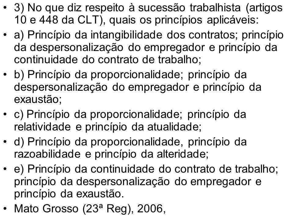 3) No que diz respeito à sucessão trabalhista (artigos 10 e 448 da CLT), quais os princípios aplicáveis: a) Princípio da intangibilidade dos contratos