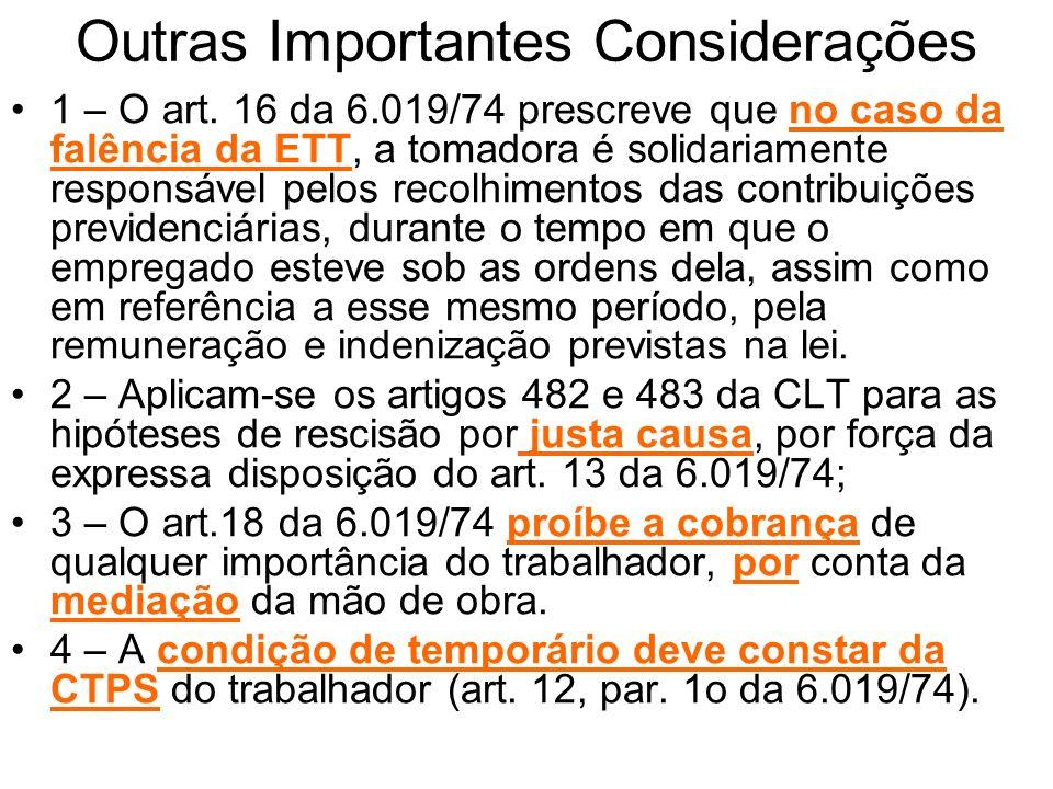 Outras Importantes Considerações 1 – O art. 16 da 6.019/74 prescreve que no caso da falência da ETT, a tomadora é solidariamente responsável pelos rec