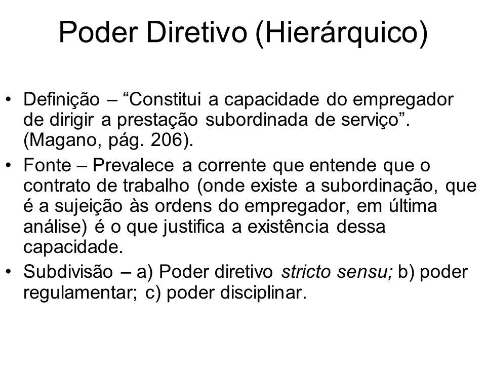Poder Diretivo (Hierárquico) Definição – Constitui a capacidade do empregador de dirigir a prestação subordinada de serviço. (Magano, pág. 206). Fonte