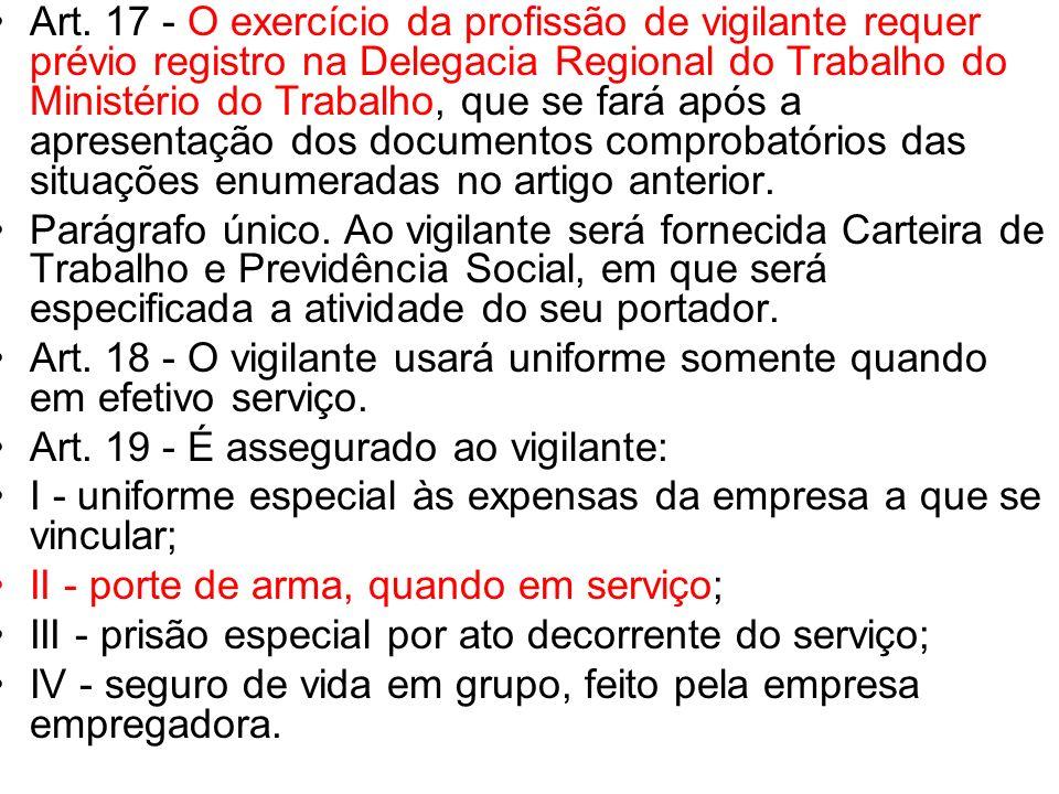 Art. 17 - O exercício da profissão de vigilante requer prévio registro na Delegacia Regional do Trabalho do Ministério do Trabalho, que se fará após a