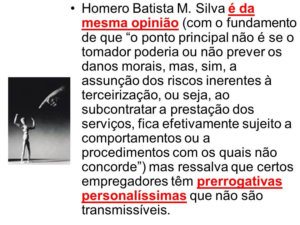 Homero Batista M. Silva é da mesma opinião (com o fundamento de que o ponto principal não é se o tomador poderia ou não prever os danos morais, mas, s