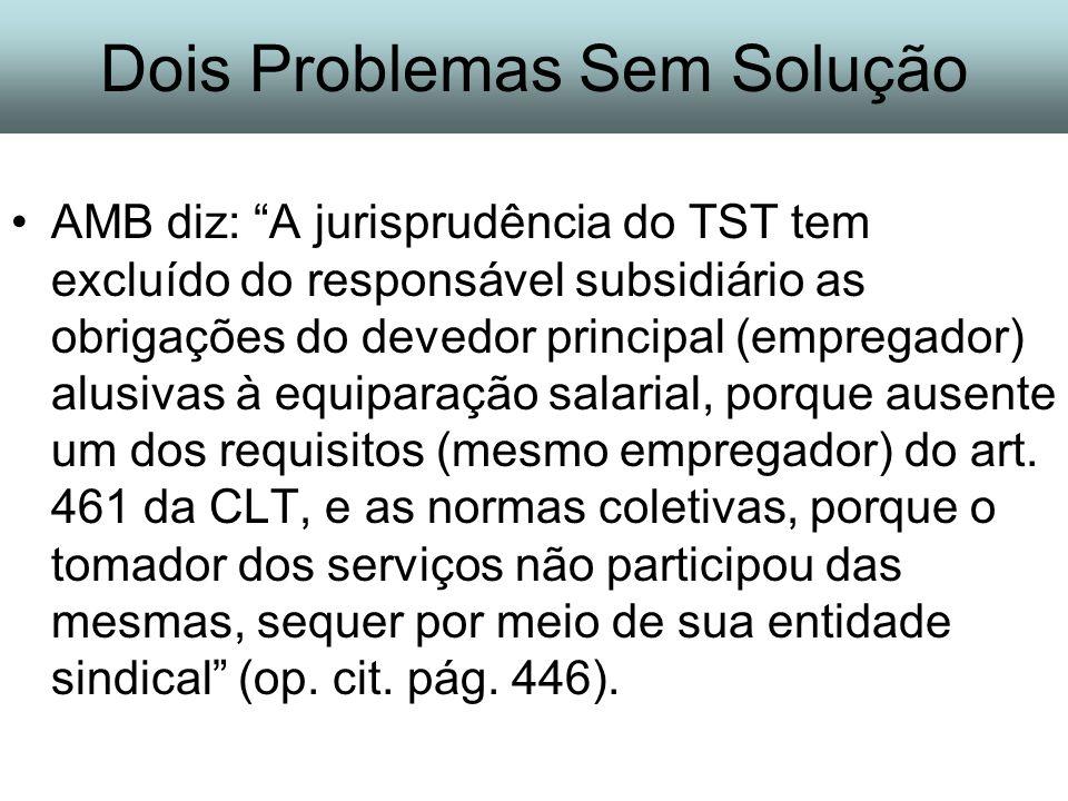 Dois Problemas Sem Solução AMB diz: A jurisprudência do TST tem excluído do responsável subsidiário as obrigações do devedor principal (empregador) al