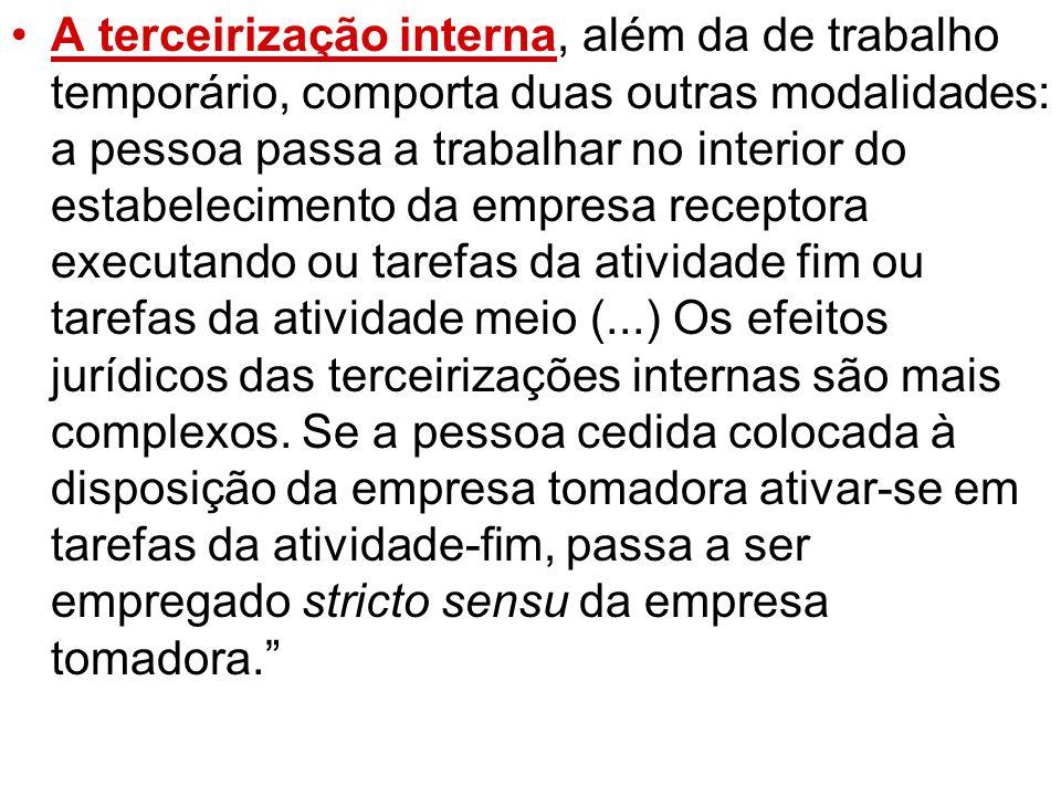 A terceirização interna, além da de trabalho temporário, comporta duas outras modalidades: a pessoa passa a trabalhar no interior do estabelecimento d