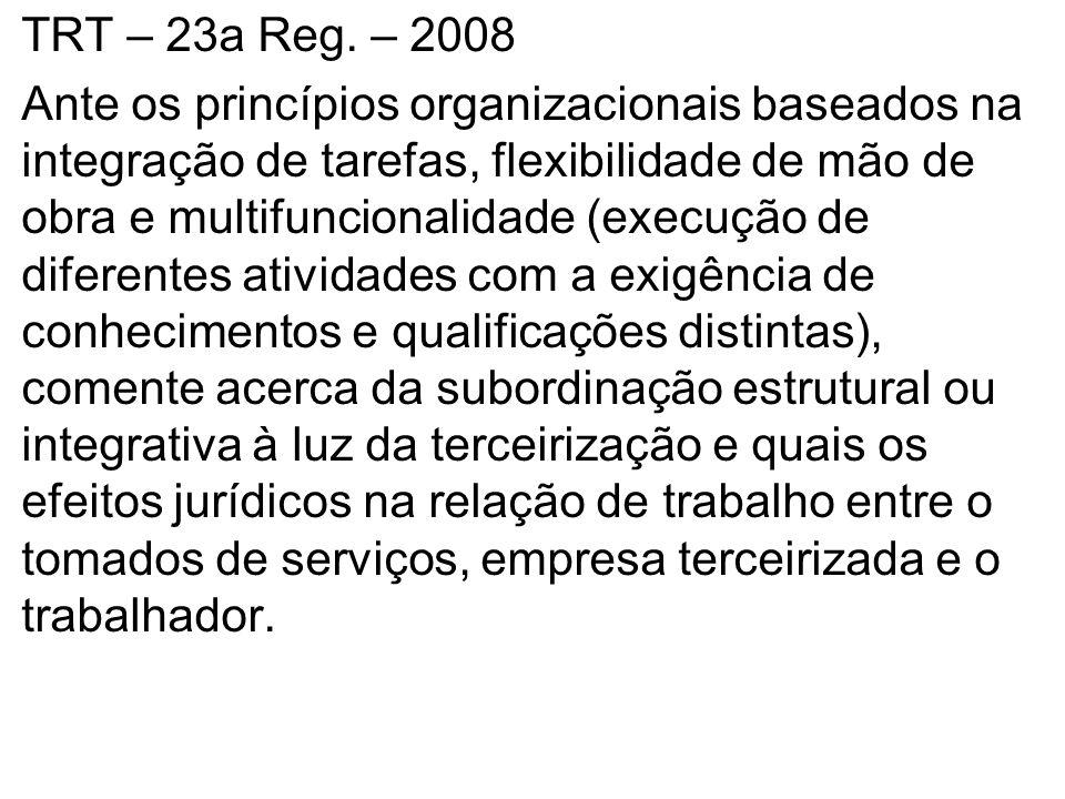 TRT – 23a Reg. – 2008 Ante os princípios organizacionais baseados na integração de tarefas, flexibilidade de mão de obra e multifuncionalidade (execuç