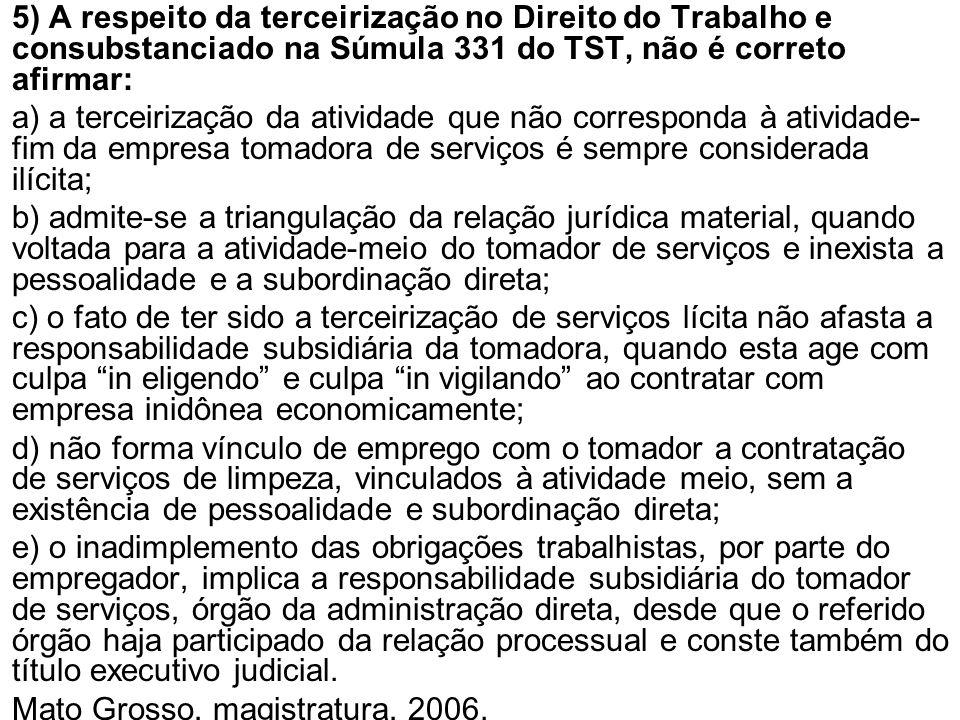 5) A respeito da terceirização no Direito do Trabalho e consubstanciado na Súmula 331 do TST, não é correto afirmar: a) a terceirização da atividade q