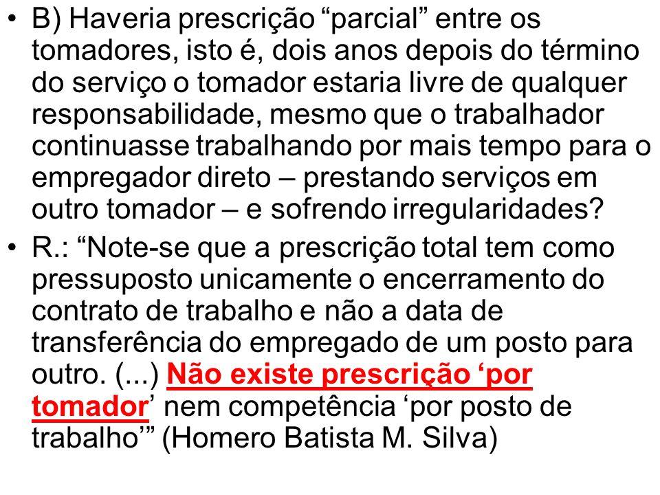 B) Haveria prescrição parcial entre os tomadores, isto é, dois anos depois do término do serviço o tomador estaria livre de qualquer responsabilidade,