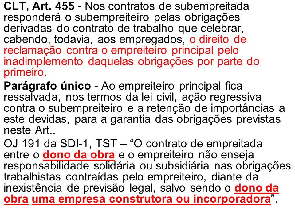 CLT, Art. 455 - Nos contratos de subempreitada responderá o subempreiteiro pelas obrigações derivadas do contrato de trabalho que celebrar, cabendo, t