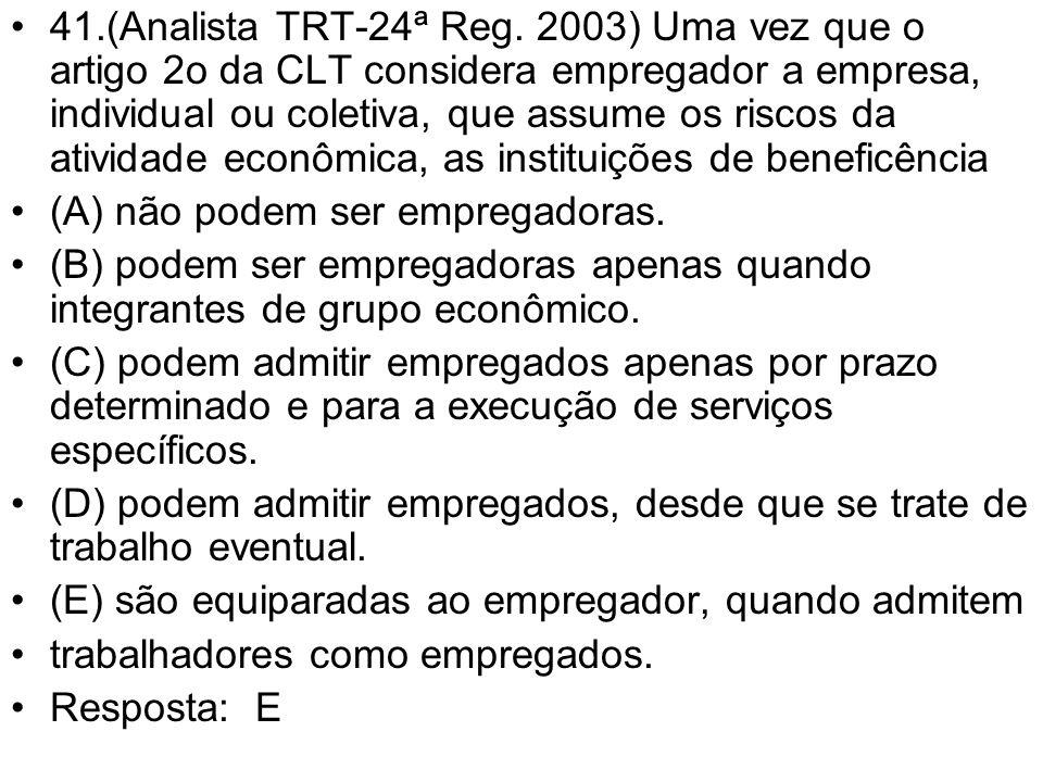 41.(Analista TRT-24ª Reg. 2003) Uma vez que o artigo 2o da CLT considera empregador a empresa, individual ou coletiva, que assume os riscos da ativida