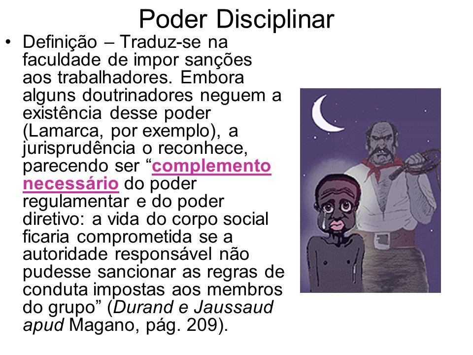 Poder Disciplinar Definição – Traduz-se na faculdade de impor sanções aos trabalhadores. Embora alguns doutrinadores neguem a existência desse poder (