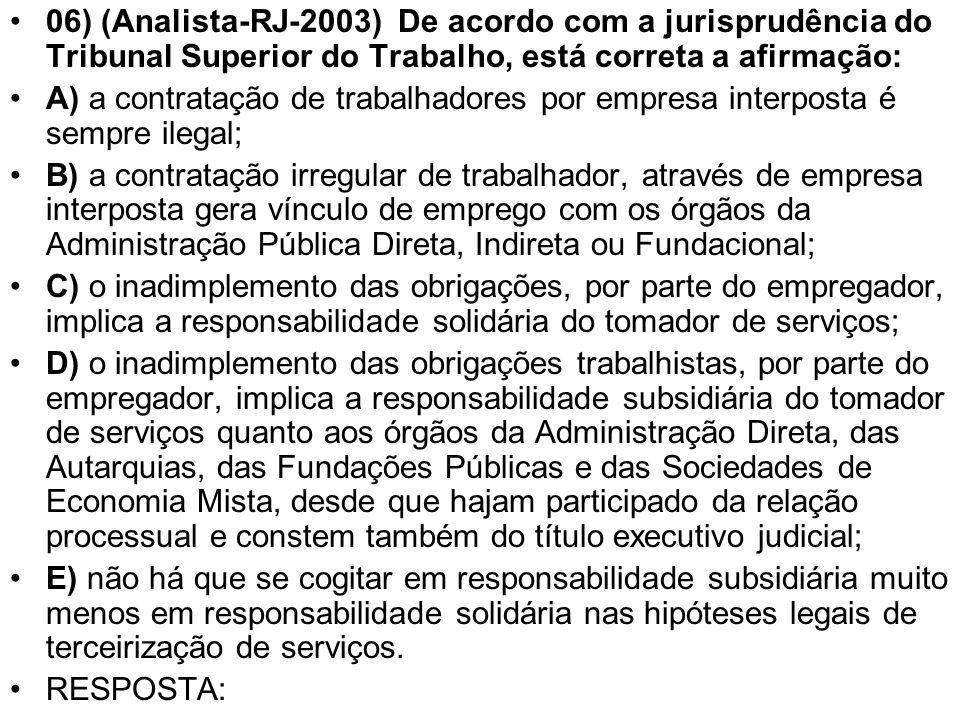 06) (Analista-RJ-2003) De acordo com a jurisprudência do Tribunal Superior do Trabalho, está correta a afirmação: A) a contratação de trabalhadores po