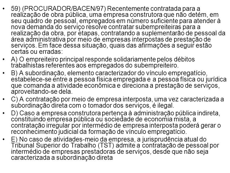 59) (PROCURADOR/BACEN/97) Recentemente contratada para a realização de obra pública, uma empresa construtora que não detém, em seu quadro de pessoal,