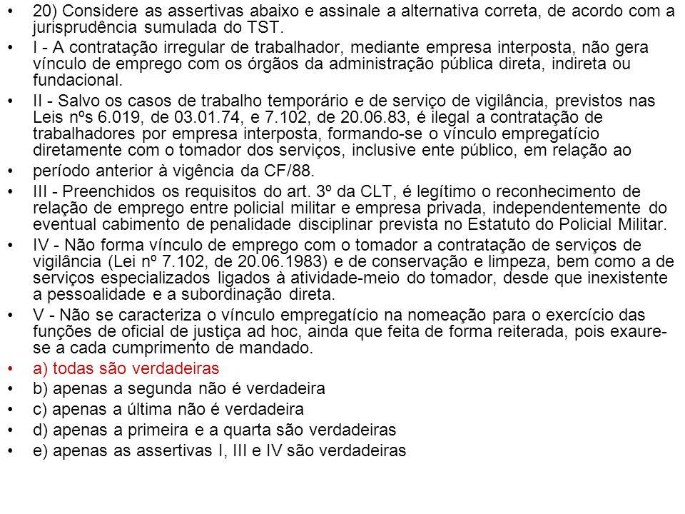 20) Considere as assertivas abaixo e assinale a alternativa correta, de acordo com a jurisprudência sumulada do TST. I - A contratação irregular de tr