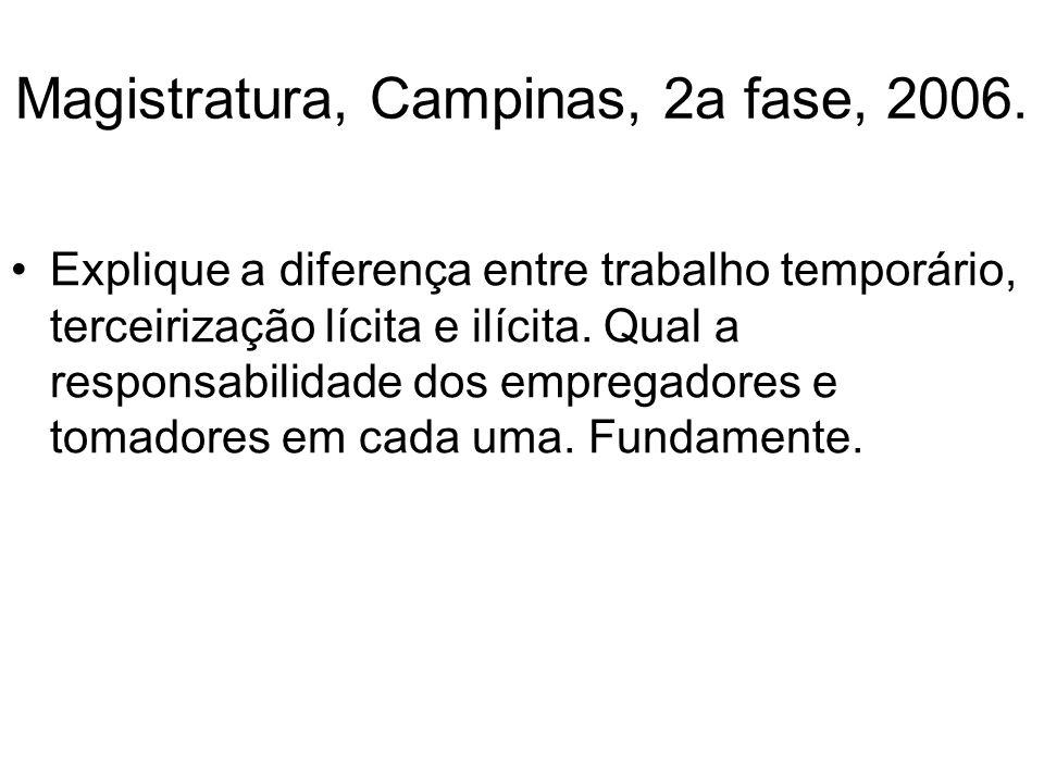 Magistratura, Campinas, 2a fase, 2006. Explique a diferença entre trabalho temporário, terceirização lícita e ilícita. Qual a responsabilidade dos emp