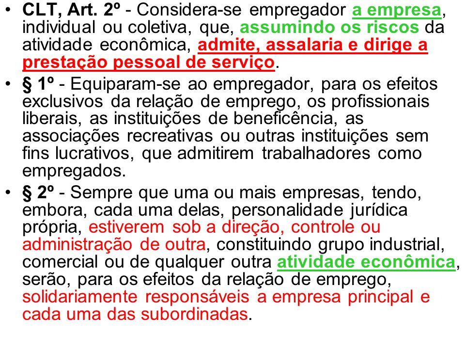 CLT, Art. 2º - Considera-se empregador a empresa, individual ou coletiva, que, assumindo os riscos da atividade econômica, admite, assalaria e dirige