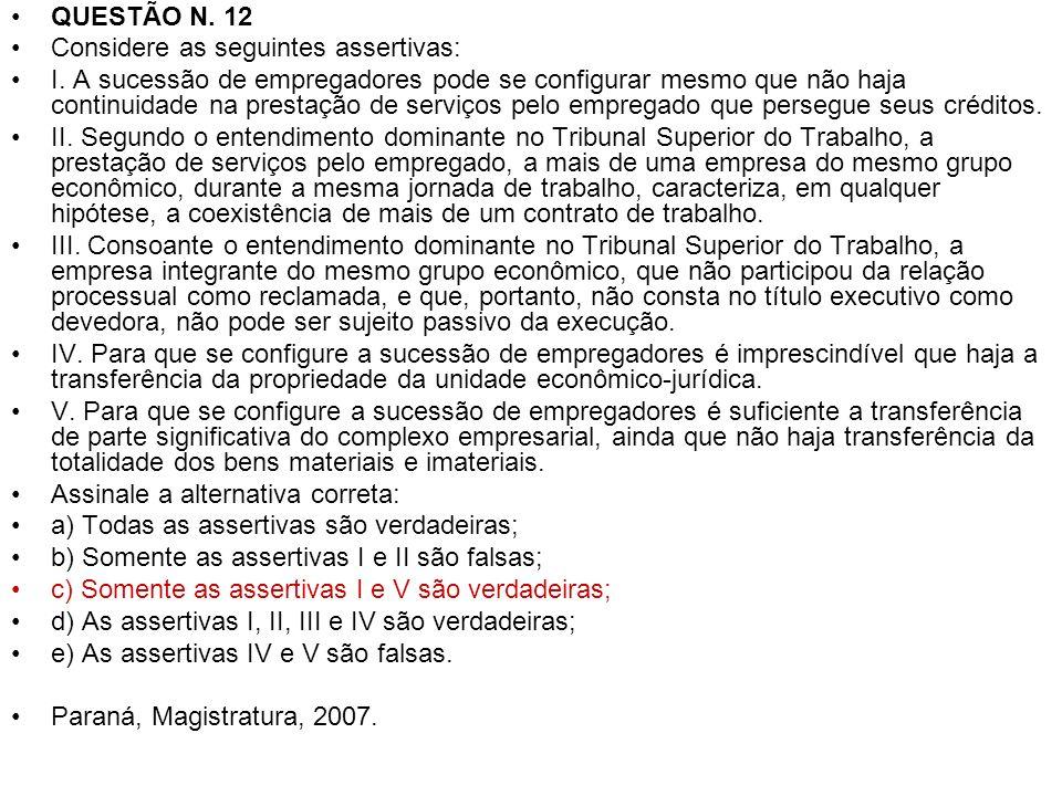QUESTÃO N. 12 Considere as seguintes assertivas: I. A sucessão de empregadores pode se configurar mesmo que não haja continuidade na prestação de serv