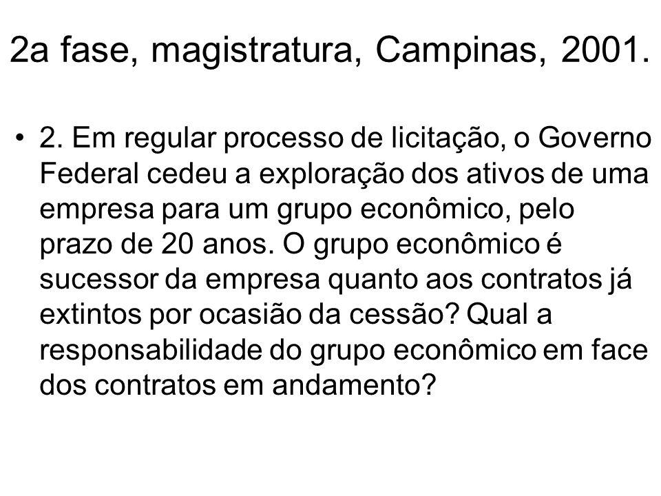 2a fase, magistratura, Campinas, 2001. 2. Em regular processo de licitação, o Governo Federal cedeu a exploração dos ativos de uma empresa para um gru