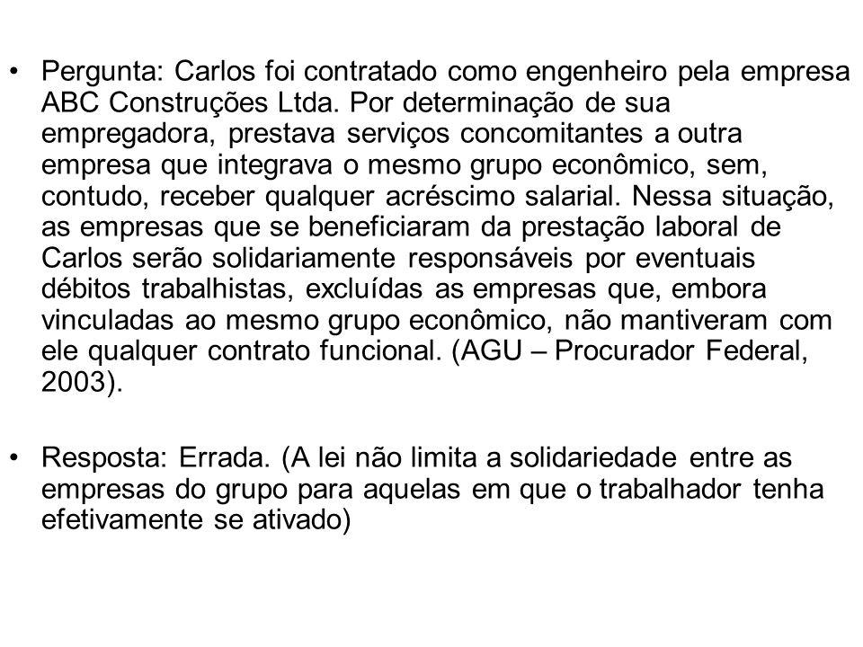 Pergunta: Carlos foi contratado como engenheiro pela empresa ABC Construções Ltda. Por determinação de sua empregadora, prestava serviços concomitante