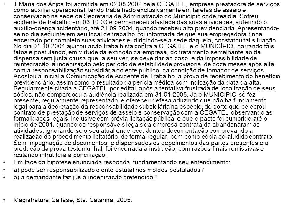 1.Maria dos Anjos foi admitida em 02.08.2002 pela CEGATEL, empresa prestadora de serviços como auxiliar operacional, tendo trabalhado exclusivamente e