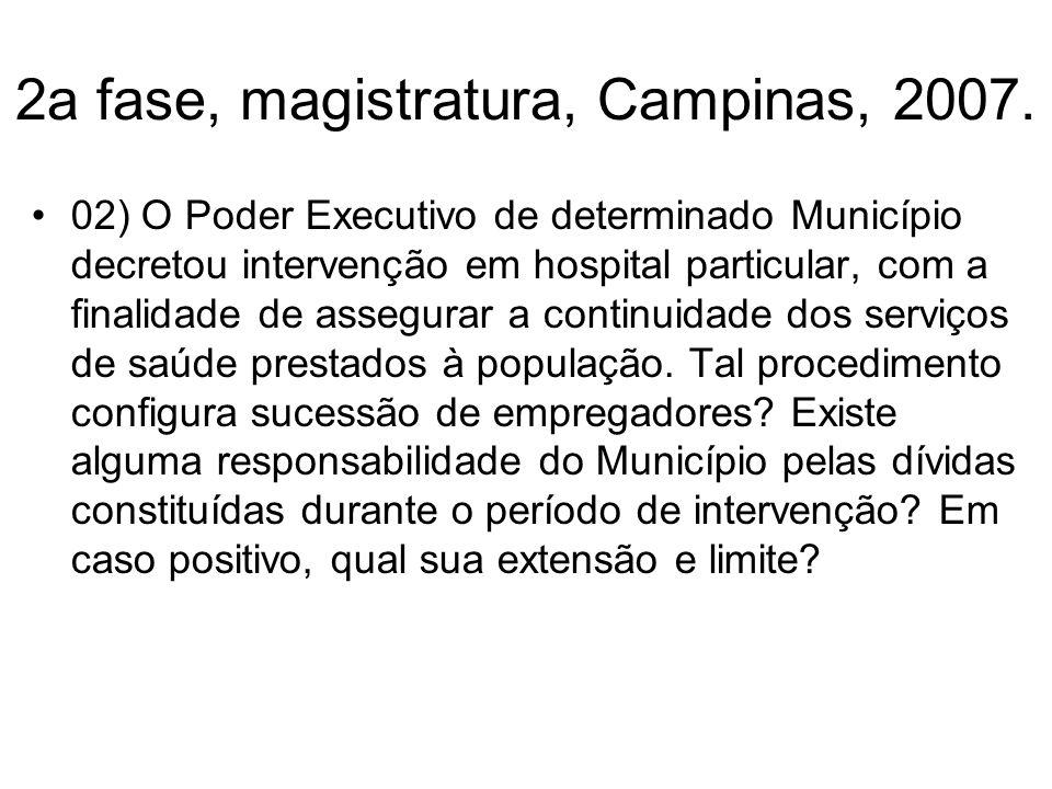 2a fase, magistratura, Campinas, 2007. 02) O Poder Executivo de determinado Município decretou intervenção em hospital particular, com a finalidade de