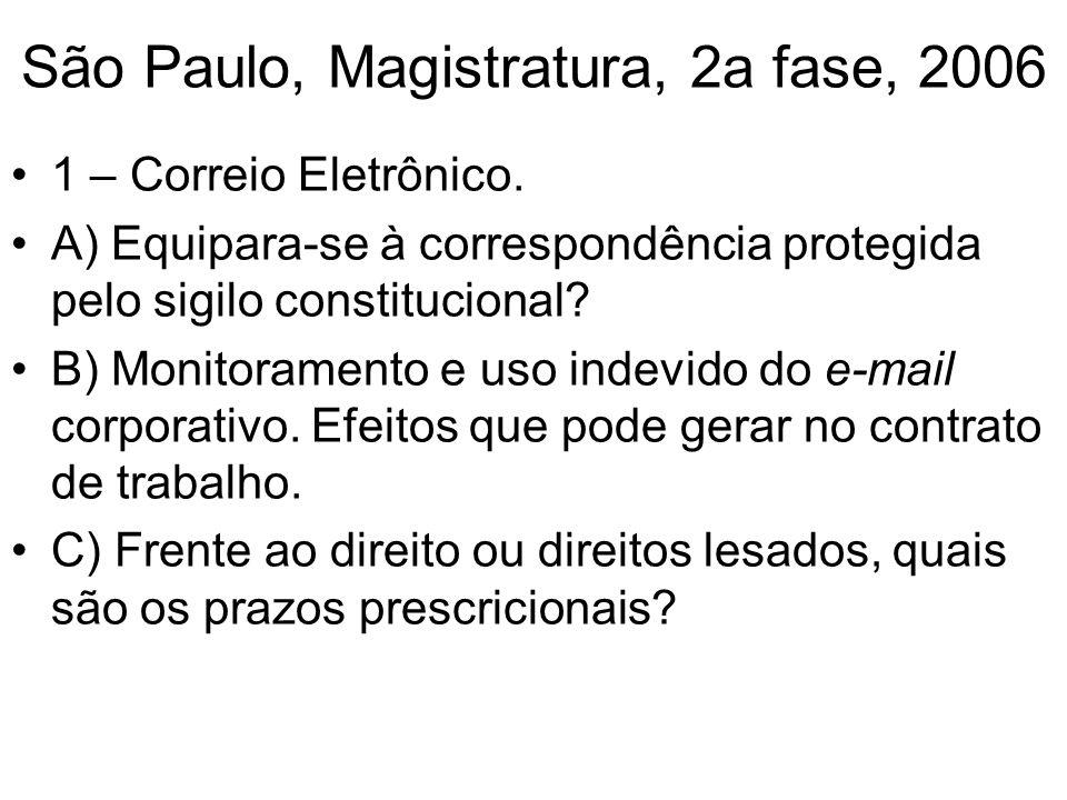 São Paulo, Magistratura, 2a fase, 2006 1 – Correio Eletrônico. A) Equipara-se à correspondência protegida pelo sigilo constitucional? B) Monitoramento