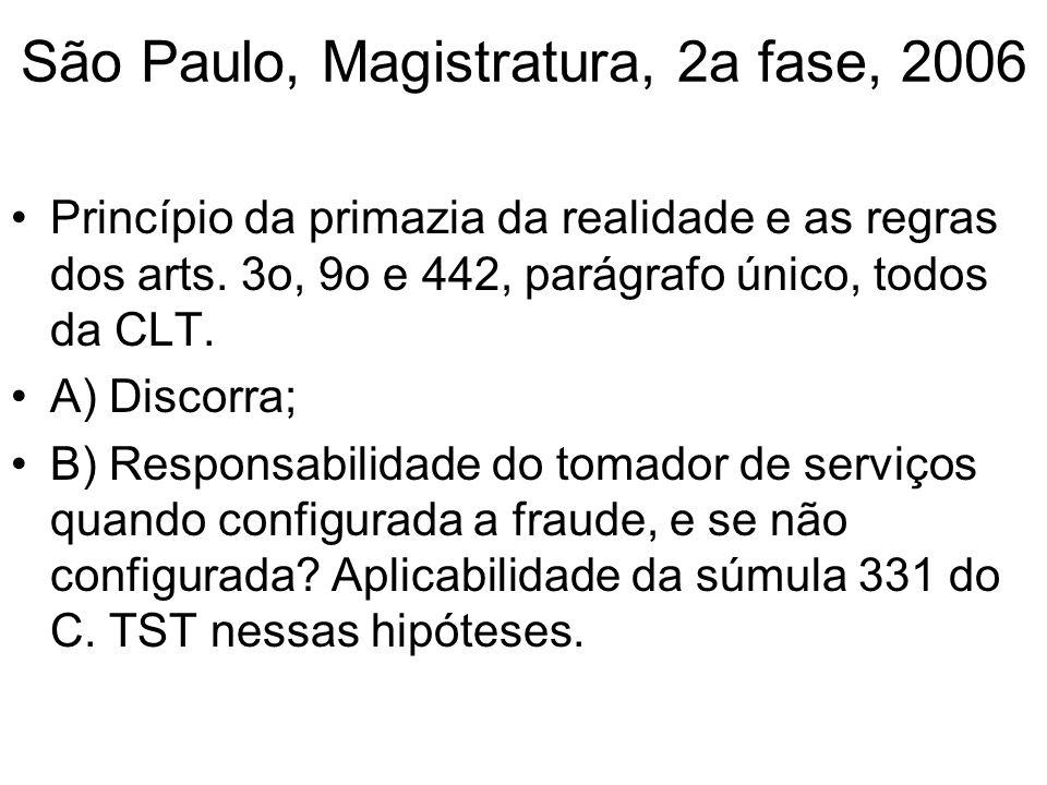 São Paulo, Magistratura, 2a fase, 2006 Princípio da primazia da realidade e as regras dos arts. 3o, 9o e 442, parágrafo único, todos da CLT. A) Discor
