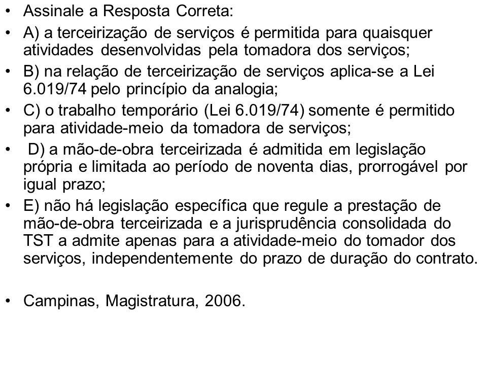Assinale a Resposta Correta: A) a terceirização de serviços é permitida para quaisquer atividades desenvolvidas pela tomadora dos serviços; B) na rela