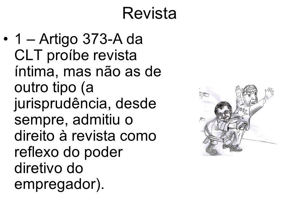 Revista 1 – Artigo 373-A da CLT proíbe revista íntima, mas não as de outro tipo (a jurisprudência, desde sempre, admitiu o direito à revista como refl