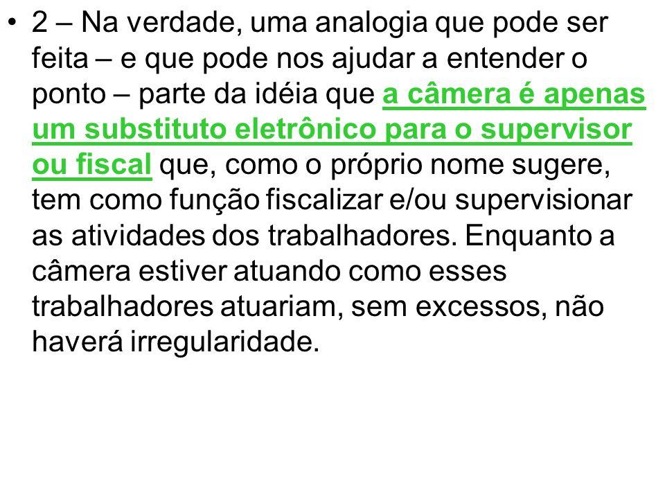 2 – Na verdade, uma analogia que pode ser feita – e que pode nos ajudar a entender o ponto – parte da idéia que a câmera é apenas um substituto eletrô
