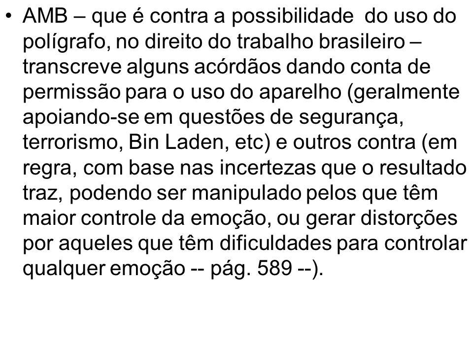 AMB – que é contra a possibilidade do uso do polígrafo, no direito do trabalho brasileiro – transcreve alguns acórdãos dando conta de permissão para o