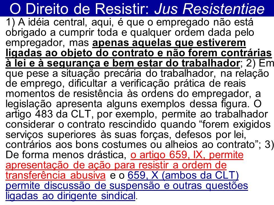 O Direito de Resistir: Jus Resistentiae 1) A idéia central, aqui, é que o empregado não está obrigado a cumprir toda e qualquer ordem dada pelo empreg