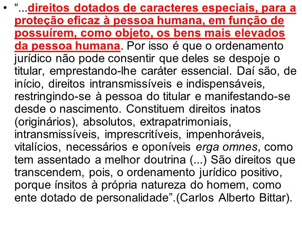 ...direitos dotados de caracteres especiais, para a proteção eficaz à pessoa humana, em função de possuírem, como objeto, os bens mais elevados da pes
