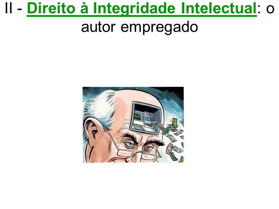 II - Direito à Integridade Intelectual: o autor empregado