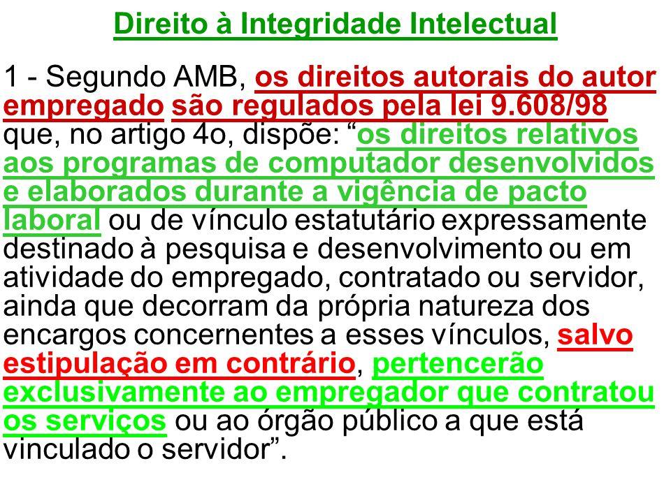 Direito à Integridade Intelectual 1 - Segundo AMB, os direitos autorais do autor empregado são regulados pela lei 9.608/98 que, no artigo 4o, dispõe: