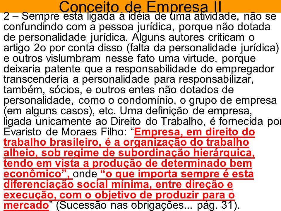 Conceito de Empresa II 2 – Sempre está ligada à idéia de uma atividade, não se confundindo com a pessoa jurídica, porque não dotada de personalidade j