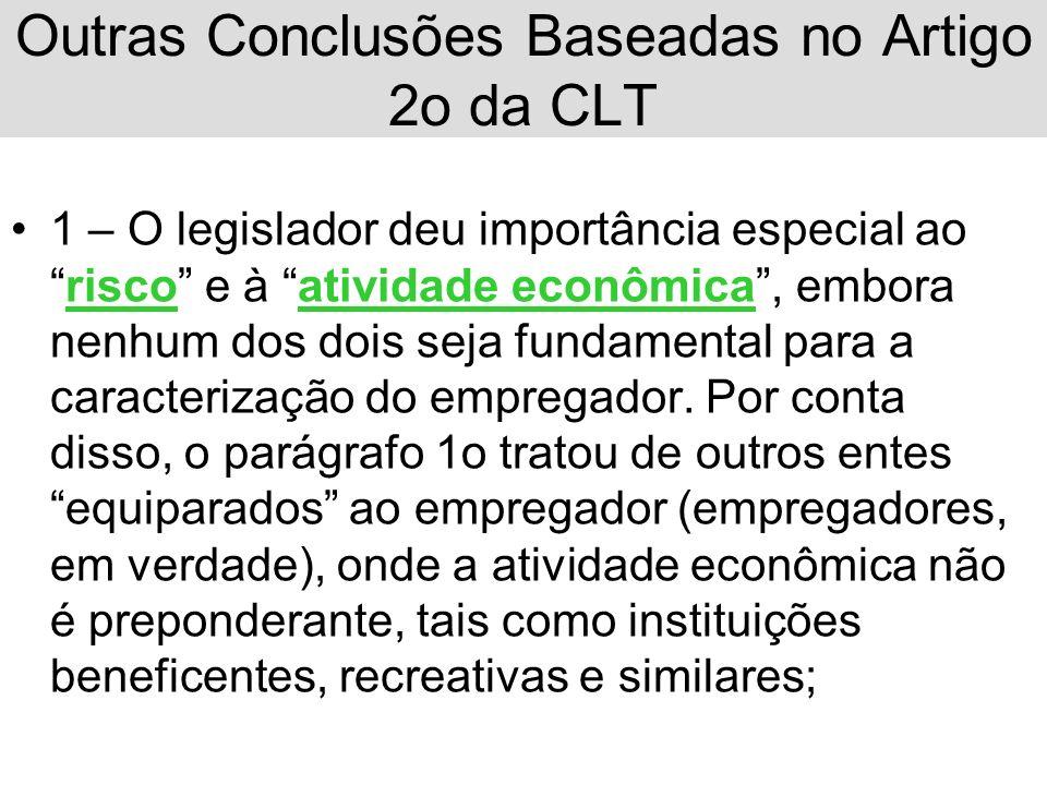Outras Conclusões Baseadas no Artigo 2o da CLT 1 – O legislador deu importância especial aorisco e à atividade econômica, embora nenhum dos dois seja