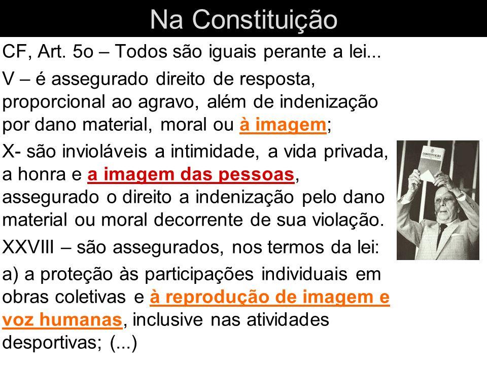 Na Constituição CF, Art. 5o – Todos são iguais perante a lei... V – é assegurado direito de resposta, proporcional ao agravo, além de indenização por