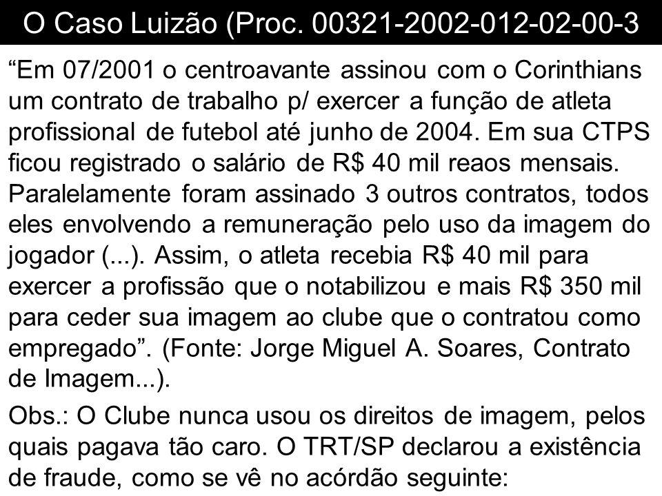 O Caso Luizão (Proc. 00321-2002-012-02-00-3 Em 07/2001 o centroavante assinou com o Corinthians um contrato de trabalho p/ exercer a função de atleta