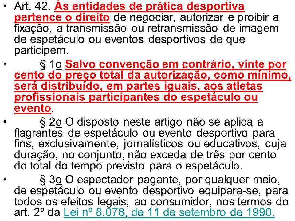 Art. 42. Às entidades de prática desportiva pertence o direito de negociar, autorizar e proibir a fixação, a transmissão ou retransmissão de imagem de
