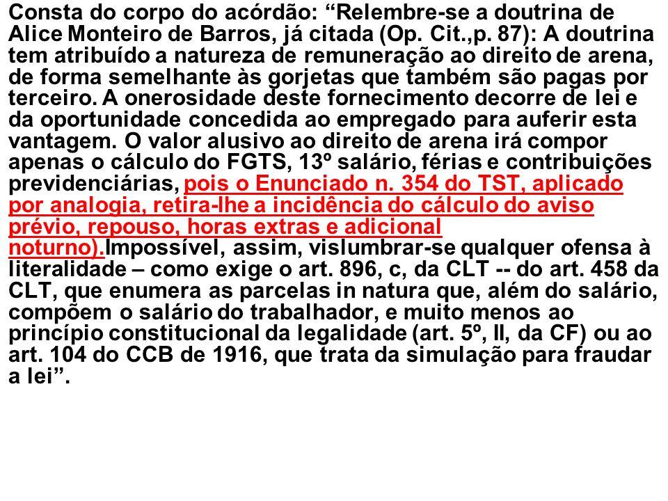 Consta do corpo do acórdão: Relembre-se a doutrina de Alice Monteiro de Barros, já citada (Op. Cit.,p. 87): A doutrina tem atribuído a natureza de rem
