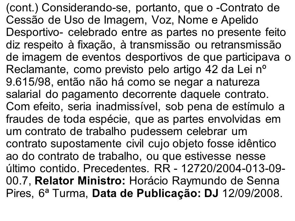 (cont.) Considerando-se, portanto, que o -Contrato de Cessão de Uso de Imagem, Voz, Nome e Apelido Desportivo- celebrado entre as partes no presente f