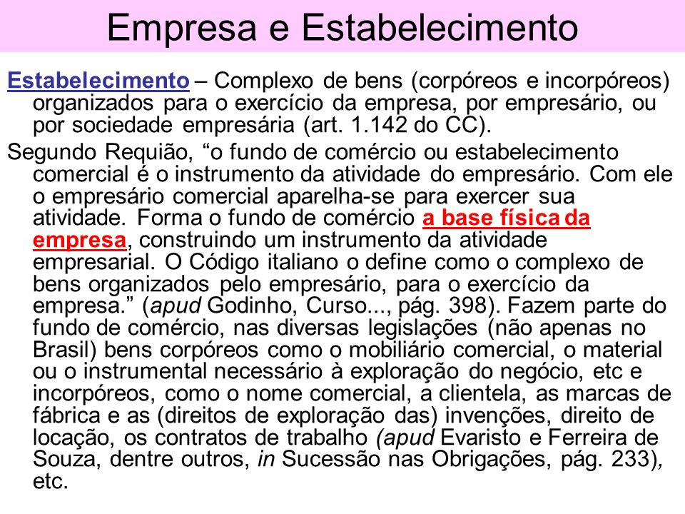 Empresa e Estabelecimento Estabelecimento – Complexo de bens (corpóreos e incorpóreos) organizados para o exercício da empresa, por empresário, ou por