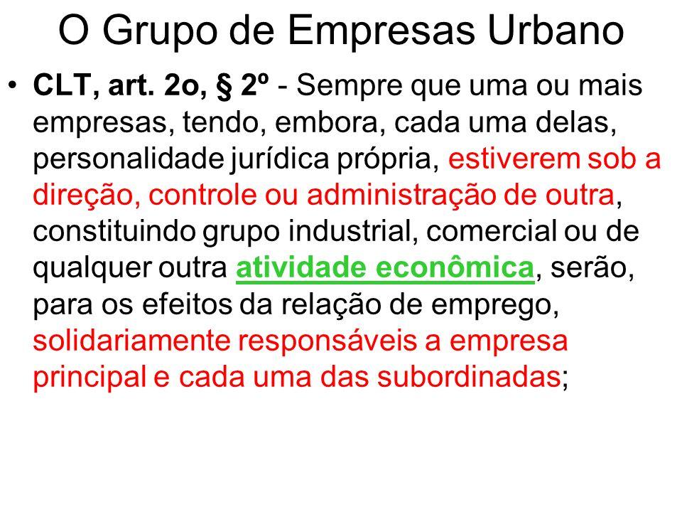 O Grupo de Empresas Urbano CLT, art. 2o, § 2º - Sempre que uma ou mais empresas, tendo, embora, cada uma delas, personalidade jurídica própria, estive