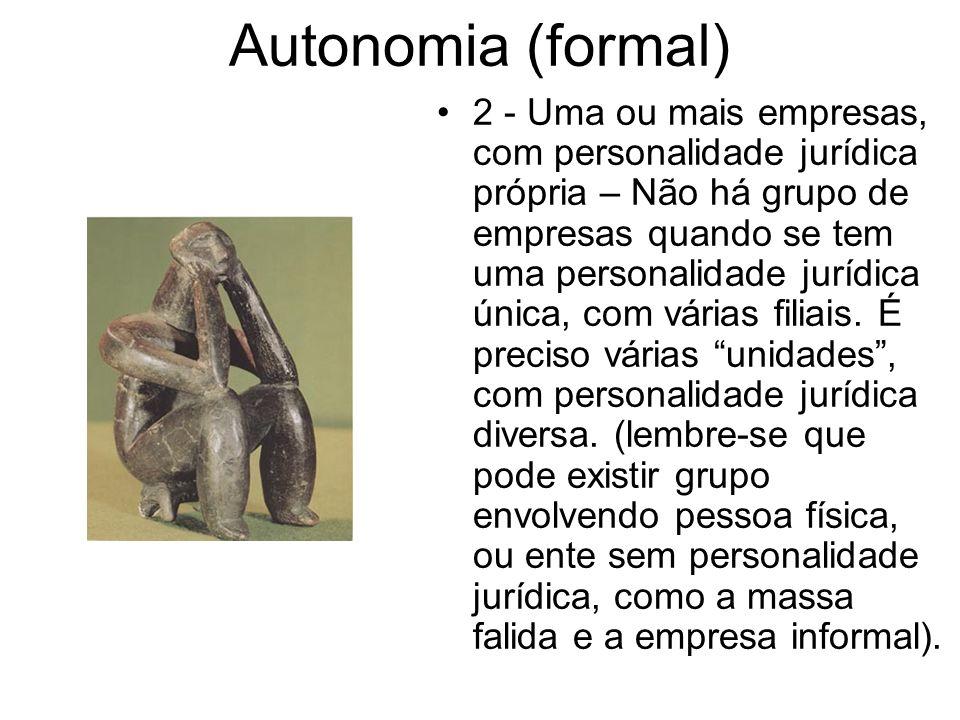 Autonomia (formal) 2 - Uma ou mais empresas, com personalidade jurídica própria – Não há grupo de empresas quando se tem uma personalidade jurídica ún